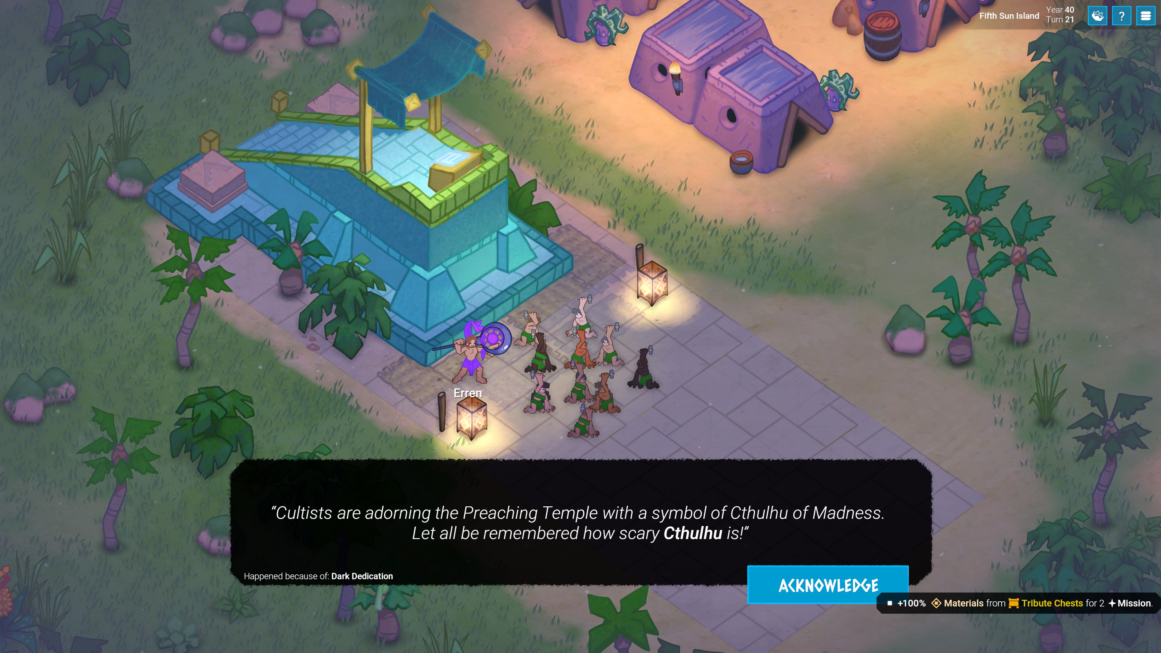 Godhood. Random event triggered by the Dark Devotion religion tenet. Cultists are adorning the preaching temple with a symbol of Cthulhu of Madness. Gain additional 100% materials from tribute chests for 2 missions.